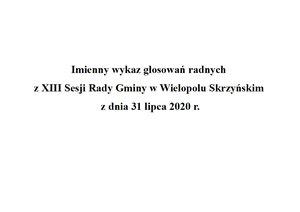 Imienny wykaz głosowań radnych z XIII Sesji Rady Gminy w Wielopolu Skrzyńskim z dnia 31 lipca 2020 r.