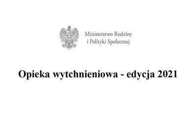 """Informacja o możliwości skorzystania z pomocy w ramach programu  """"Opieka wytchnieniowa"""" - edycja 2021"""