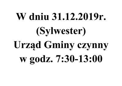 W dniu 31.12.2019r. (Sylwester) Urząd Gminy czynny w godz. 7:30-13:00